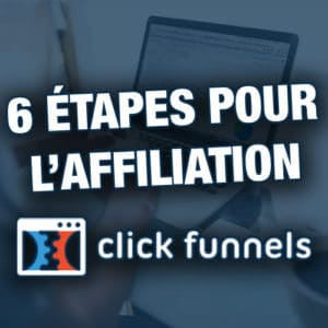 Affiliation ClickFunnels : Comment faire en 6 étapes ? [2019] 2