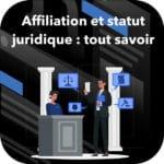 Affiliation et statut juridique : tout savoir