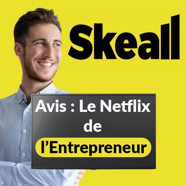 Skeall avis : le netflix de l'entrepreneur