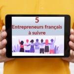 5 entrepreneurs à suivre